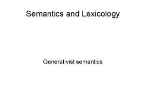 Semantics and Lexicology Generativist semantics From structuralist semantics