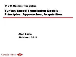 11 731 Machine Translation SyntaxBased Translation Models Principles