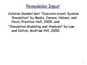 Pemodelan Input Catatan diambil dari Discreteevent System Simulation