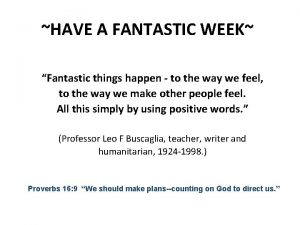 HAVE A FANTASTIC WEEK Fantastic things happen to