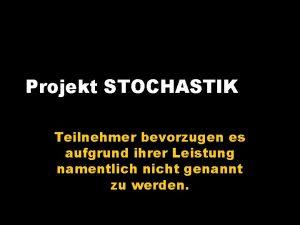 Projekt STOCHASTIK Teilnehmer bevorzugen es aufgrund ihrer Leistung