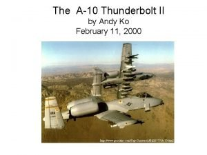 The A10 Thunderbolt II by Andy Ko February