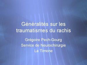 Gnralits sur les traumatismes du rachis Grgoire PechGourg