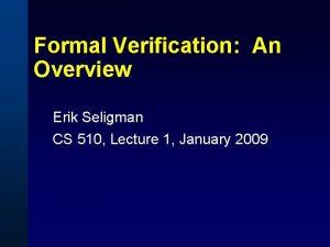 Formal Verification An Overview Erik Seligman CS 510