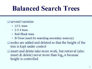 Balanced Search Trees q several varieties AVL trees