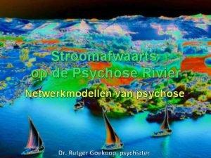 Stroomafwaarts op de Psychose Rivier Netwerkmodellen van psychose