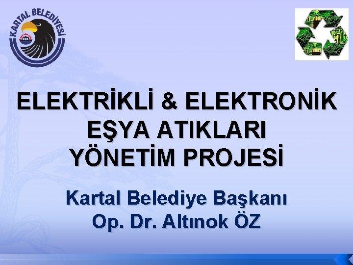 ELEKTRKL ELEKTRONK EYA ATIKLARI YNETM PROJES Kartal Belediye