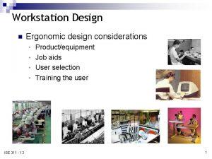 Workstation Design n Ergonomic design considerations Productequipment Job