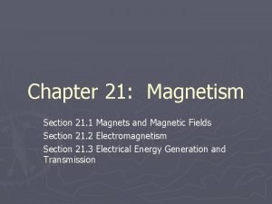 Chapter 21 Magnetism Section 21 1 Magnets and