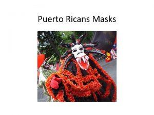 Puerto Ricans Masks Masks are an integral part