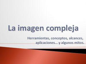 La imagen compleja Herramientas conceptos alcances aplicaciones y