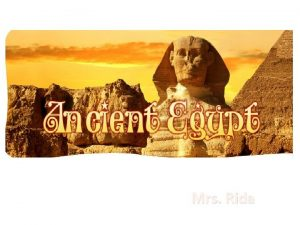 Mrs Rida Overview Ancient Egyptian civilization lasted from