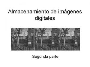 Almacenamiento de imgenes digitales Segunda parte ALMACENAMIENTO DE