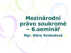 Mezinrodn prvo soukrom 6 semin Mgr Klra Svobodov