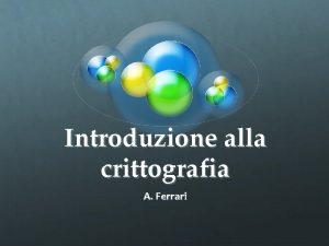 Introduzione alla crittografia A Ferrari Terminologia Steganografia occultamento