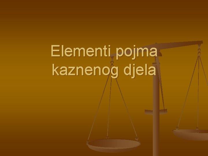 Elementi pojma kaznenog djela Pojam kaznenog djela n