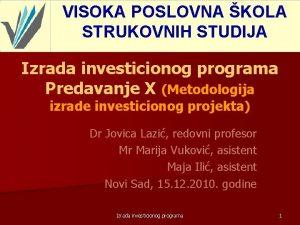 VISOKA POSLOVNA KOLA STRUKOVNIH STUDIJA Izrada investicionog programa