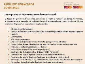 PRODUTOS FINANCEIROS COMPLEXOS Que produtos financeiros complexos existem