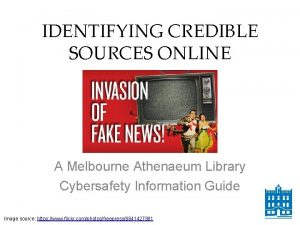 IDENTIFYING CREDIBLE SOURCES ONLINE A Melbourne Athenaeum Library