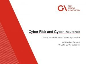 Cyber Risk and Cyber Insurance Anna Maria DHulster