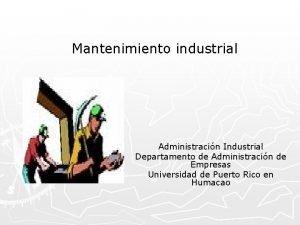 Mantenimiento industrial Administracin Industrial Departamento de Administracin de