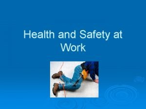 Health and Safety at Work Health and Safety