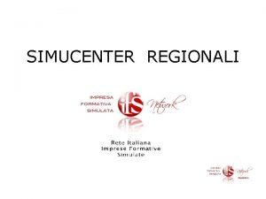 SIMUCENTER REGIONALI Simucenter regionali offrono gli stessi servizi