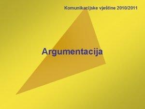 Komunikacijske vjetine 20102011 Argumentacija Mitovi to argumentiranje nije
