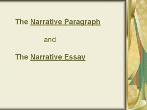 The Narrative Paragraph and The Narrative Essay What