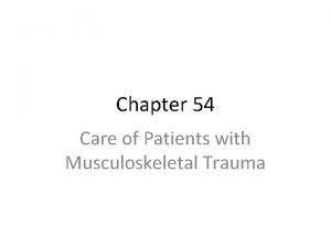 Chapter 54 Care of Patients with Musculoskeletal Trauma
