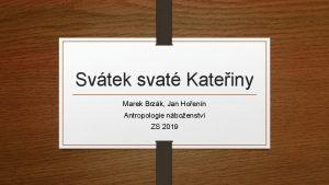 Svtek svat Kateiny Marek Brzk Jan Hoenn Antropologie