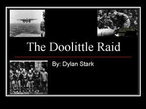 The Doolittle Raid By Dylan Stark Doolittle Raid