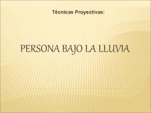 Tcnicas Proyectivas PERSONA BAJO LA LLUVIA Autor es