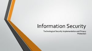 Information Security Technological Security Implementation and Privacy Protection