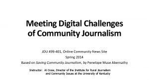 Meeting Digital Challenges of Community Journalism JOU 499
