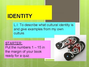 IDENTITY L I To describe what cultural identity