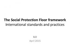 The Social Protection Floor framework International standards and