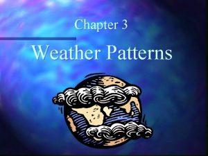 Chapter 3 Weather Patterns Weather Satellites n take