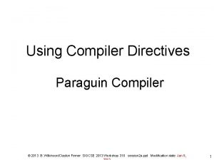Using Compiler Directives Paraguin Compiler 2013 B WilkinsonClayton