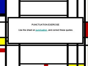 PUNCTUATION EXERCISE Use the sheet on punctuation and