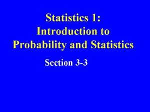 Statistics 1 Introduction to Probability and Statistics Section