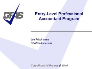 EntryLevel Professional Accountant Program Joe Frischmann DFAS Indianapolis