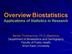 Overview Biostatistics Applications of Statistics in Research Bandit