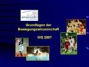 Grundlagen der Bewegungswissenschaft WS 2007 A Bund Grundlagen