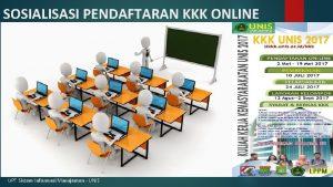 SOSIALISASI PENDAFTARAN KKK ONLINE UPT Sistem Informasi Manajemen