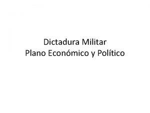Dictadura Militar Plano Econmico y Poltico 1 Plano