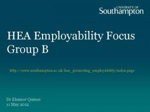 HEA Employability Focus Group B http www southampton