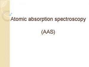 Atomic absorption spectroscopy AAS Flame atomic absorption spectroscopy