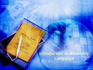 Introduction to Assembly Language Overview What is Assembly