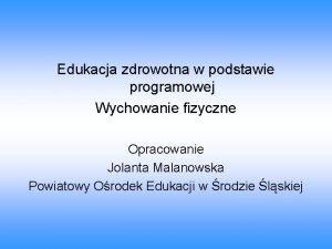 Edukacja zdrowotna w podstawie programowej Wychowanie fizyczne Opracowanie